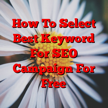 How To Select Best Keyword For SEO Campaign For Free