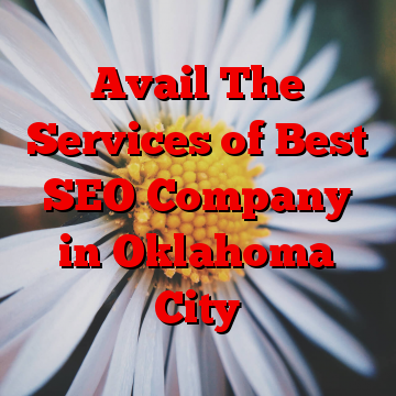 Avail The Services of Best SEO Company in Oklahoma City